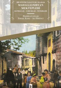 Bir Eğitim Tasavvuru Olarak Mahalle/Sıbyan MektepleriHatıralar Yorumlar Tetkikler