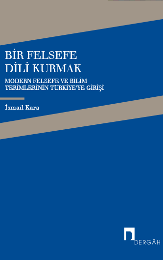 Bir Felsefe Dili Kurmak Modern Felsefe ve Bilim TerimlerininTürkiye'ye Girişi