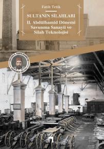 Sultanın Silahları II. Abdülhamid Dönemi Savunma Sanayii ve Silah Teknolojisi