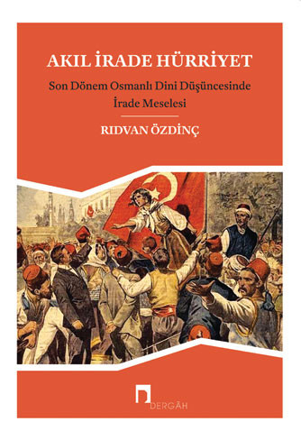 Akıl İrade Hürriyet Son Dönem Osmanlı Dinî Düşüncesinde İrade Meselesi