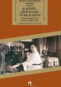 Kafesin Ardındaki Türk Kadını Türk Kadınının Hayat Hikâyesi