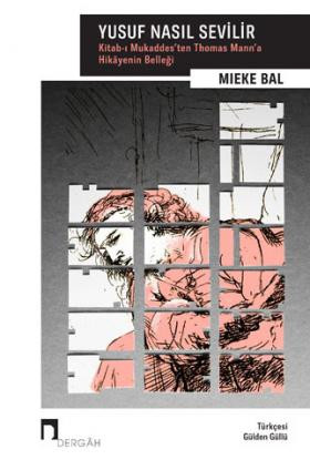 Yusuf Nasıl Sevilir: Kitab-ı Mukaddes'ten Thomas Mann'a Hikâyenin Belleği
