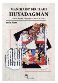 Manihaist Bir İlahi: Huyadagmān Partça, Soğdca, Eski Uygurca Metin ve Çeviri