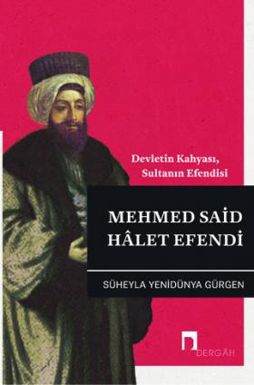 Devletin Kahyası, Sultanın Efendisi Mehmed Said Hâlet Efendi