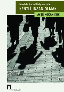 Mustafa Kutlu Hikâyelerinde Kentli İnsan Olmak
