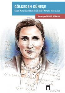 Gölgeden Güneşe: Faruk Nafiz Çamlıbel'den Şükûfe Nihal'e Mektuplar