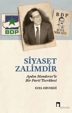 Siyaset Zalimdir: Aydın Menderes'le Bir Parti Tecrübesi