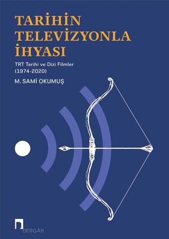 Tarihin Televizyonla İhyası TRT Tarihi ve Dizi Filmler (1974-2020)