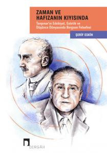 Along With Time and Memory Bergson's Philosophy in the World of Literature, Thought and Aesthetic of Tanpinar