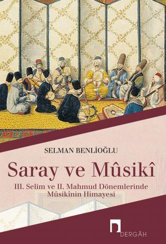 Saray ve Mûsikî: III. Selim ve II. Mahmut Dönemlerinde Mûsikî Sanatının Himayesi
