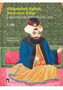 Gölgelenen Sultan, Unutulan Yıllar I. Mahmûd ve Dönemi (1730-1754)