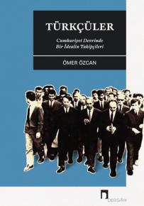 Türkçüler: Cumhuriyet Devrinde Bir İdealin Takipçileri