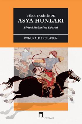 Türk Tarihinde Asya Hunları: Birinci Hâkimiyet Dönemi