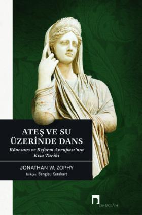 Ateş ve Su Üzerinde Dans Rönesans ve Reform Avrupası'nın Kısa Tarihi