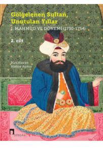 GÖLGELENEN SULTAN, UNUTULAN YILLAR I. Mahmûd ve Dönemi (1730-1754)