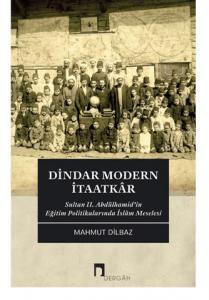 Dindar Modern İtaatkâr: Sultan II. Abdülhamid'in Eğitim Politikalarında İslâm Meselesi