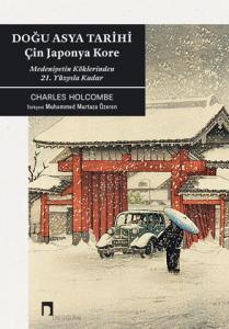 Doğu Asya Tarihi Çin, Japonya, Kore –Medeniyetin Köklerinden YirmiBirinci Yüzyıla Kadar–