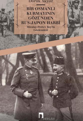 Bir Osmanlı Kurmayının Gözünden Rus-Japon Harbi Miralay Pertev Bey'in Gözlemleri