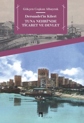 Dersaadetin Kileri: Tuna Nehri'nde Ticaret ve Devlet