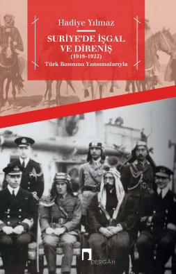 Occupation and Resistance in Syria (1919-1922) With the Help of the Turkish Press