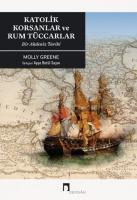 Katolik Korsanlar ve Rum Tüccarlar -Bir Akdeniz Tarihi-