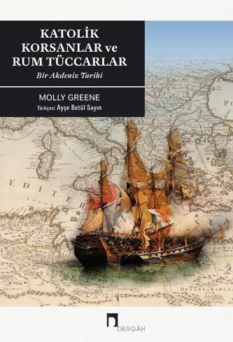 Katolik Korsanlar ve Rum Tüccarlar: Bir Akdeniz Tarihi